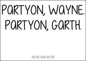 Party on, Wayne Party On Garth Sign